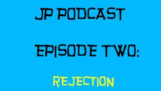 JP PODCAST: Rejection
