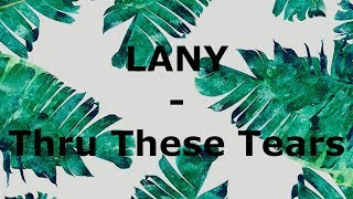 LANY - Thru These Tears ( Lyrics )