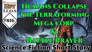 Sci-Fi Short Stories - Humans Collapse the Terraforming Mega corp & Battle Prayer (r/HFY TFOS# 816)