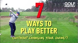 7 WAYS TO PLAY BETTER GOLF (WITHOUT CHANGING YOUR SWING!)