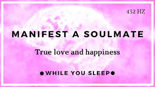 Attract Soulmate Love Affirmations - Reprogram Your Mind (While You Sleep)