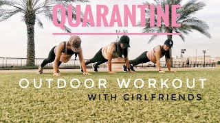 Quarantine Outdoor Workout | Full Body Workout | Fun time with Girlfriends