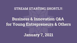 Business & Innovation Q&A for Young Entrepreneurs & Others (Jan. 7, 2021)