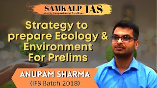 Environment & Ecology Strategy by UPSC Topper Mr. Anupam Sharma, IFS Rank 2, 2018 Batch