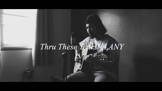 LANY - Thru These Tears (Acoustic Cover)