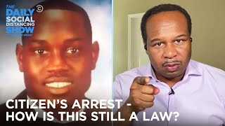 Citizen's Arrest - How Is This Still a Law? | The Daily Social Distancing Show