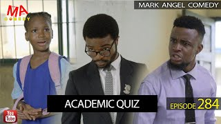 ACADEMIC QUIZ (Mark Angel Comedy) (Episode 284)