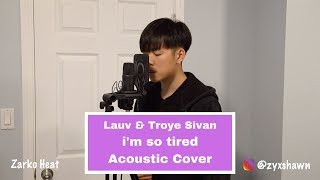Lauv & Troye Sivan - i'm so tired ACOUSTIC COVER