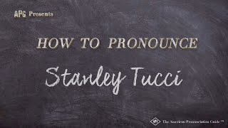 How to Pronounce Stanley Tucci  |  Stanley Tucci Pronunciation