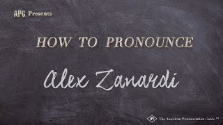 How to Pronounce Alex Zanardi  |  Alex Zanardi Pronunciation