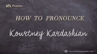 How to Pronounce Kourtney Kardashian  |  Kourtney Kardashian Pronunciation