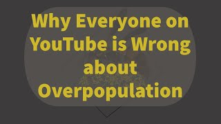 Thanos was wrong and Malthus was right: Why Everyone on YouTube is Wrong about Overpopulation