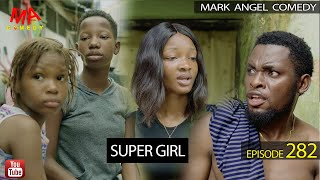 SUPER GIRL (Mark Angel Comedy) (Episode 282)
