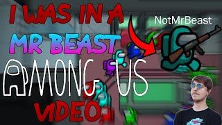 I WAS IN A MR BEAST AMONG US VIDEO