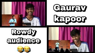 ROWDY AUDIENCE | GAURAV KAPOOR | Stand Up Comedy | Audience Interaction | Reaction