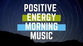 🆕Positive Energy Morning Music 2020 👉 Morning Positive Energy 2020