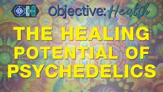 The Healing Potential of Psychedelics