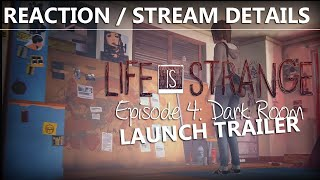 LIFE IS STRANGE EPISODE 4 JULY 28th! 'Dark Room' Launch Trailer Reaction | Livestream Details