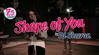 7.5 covers of Shape of You by Ed Sheeran